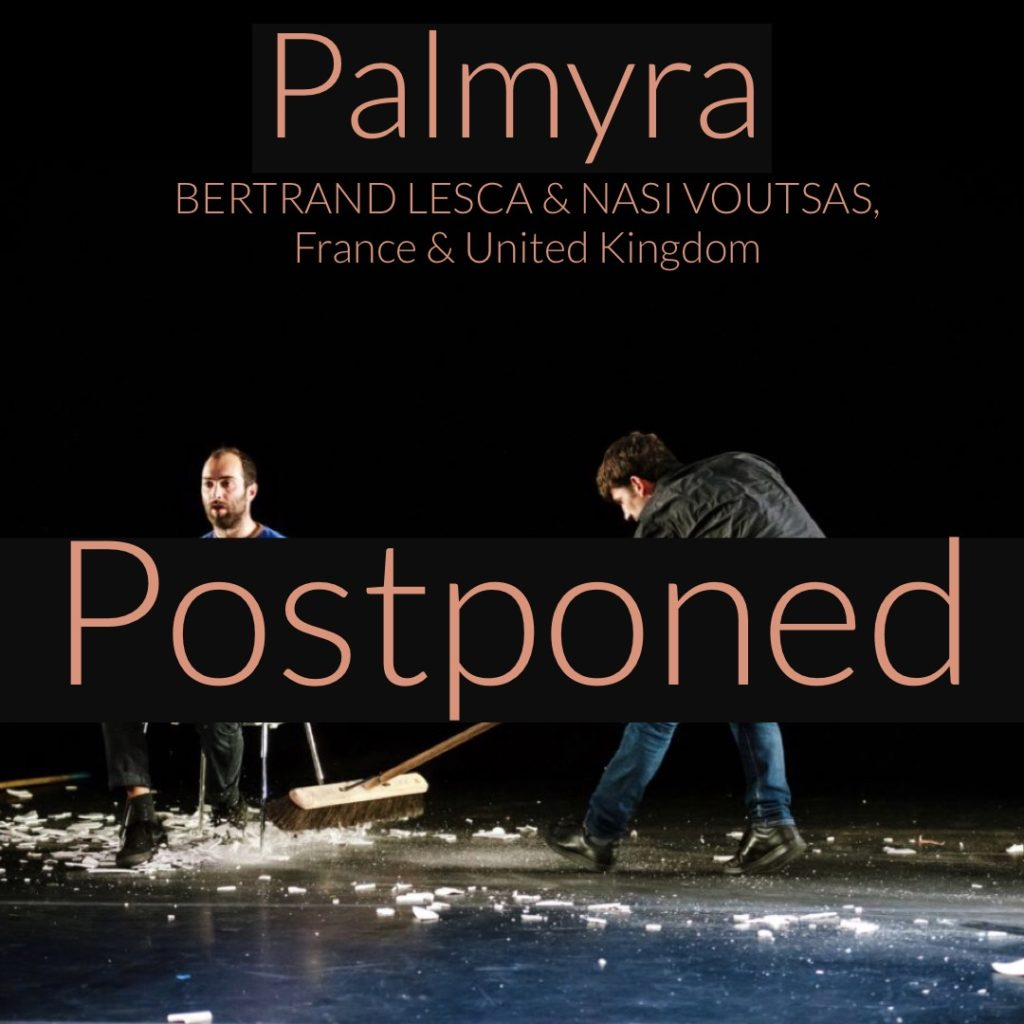 "Bertrand Lesca and Nasi Voustas in their show, ""Palmyra,"" with the text, ""PALMYRA; BERTRAND LESCA & NASI VOUSTAS; FRANCE & UNITED KINGDOM; POSTPONED"" across the top."